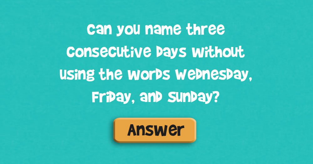 Can you name three consecutive days…
