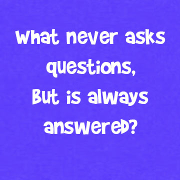 Riddle-What never asks questions but is always answered