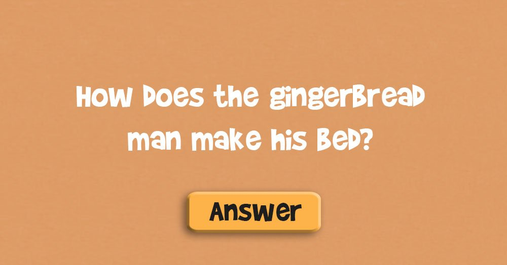 How Does the Gingerbread Man Make His Bed?
