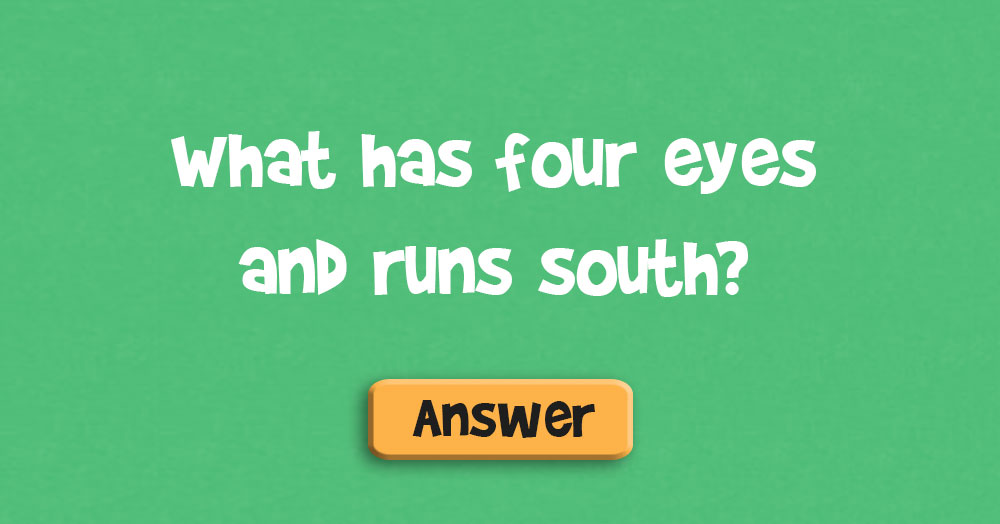 What Has Four Eyes and Runs South?