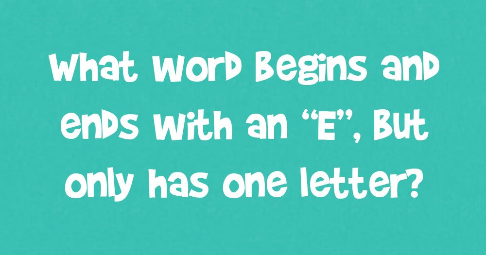 what word has the letters what word begins and ends with an e but only has one 151