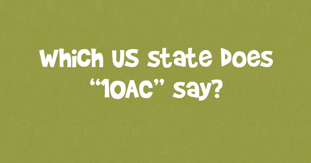 """Which U.S. State Does """"10 AC"""" Say?"""
