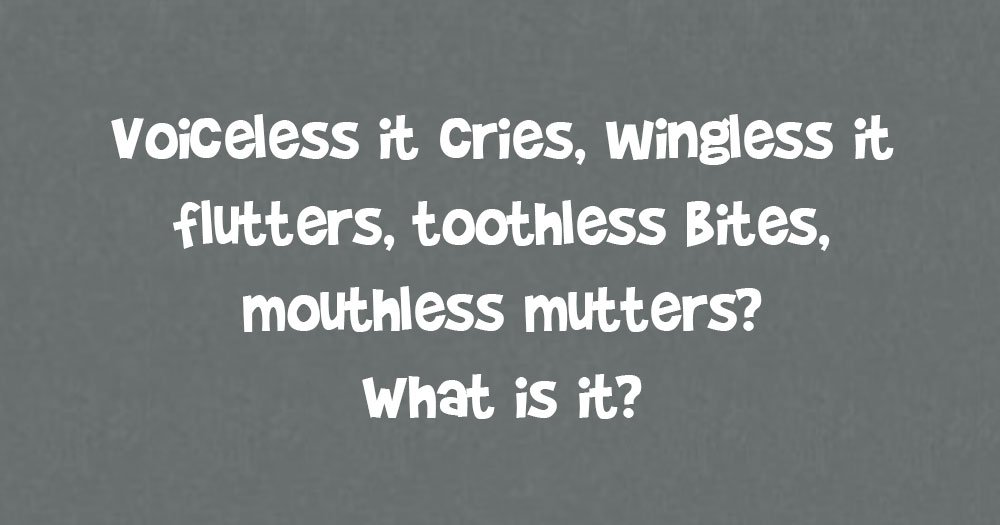 Voiceless it Cries, Wingless it Flutters, Toothless Bites, Mouthless Mutters?