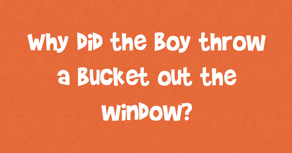 Why Did The Boy Throw The Bucket Out The Window?