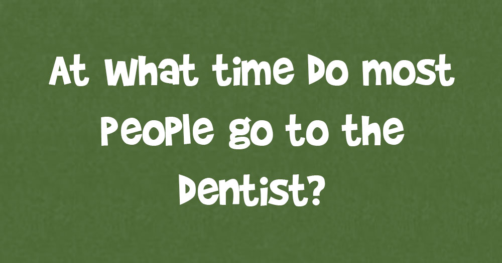 At What Time Do Most People Go To The Dentist Page 2 Of