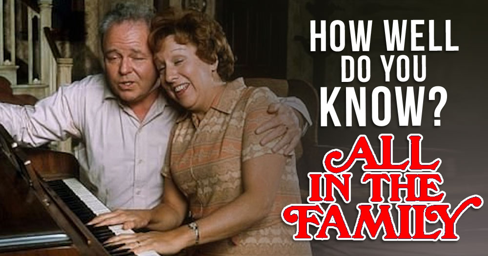 How Well Do You Know All in the Family?