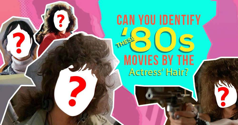 Can You Identify These 1980s Movies By The Actress' Hair?