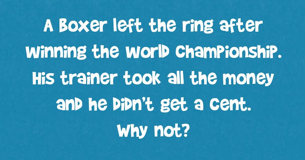 A Boxer Left The Ring After Winning The World Championship. His Trainer Took All The Money And He Didn't Get a Cent. Why Not?