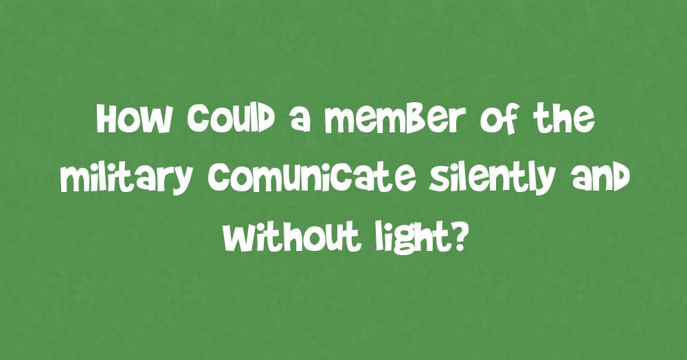How Could A Member Of The Military Communicate Silently And Without Light?
