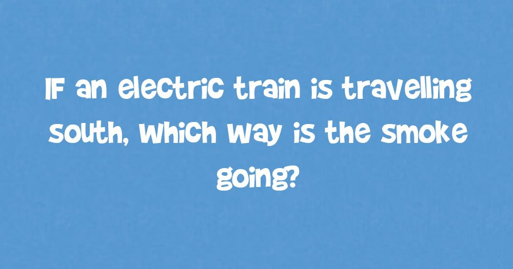 If An Electric Train Is Traveling South, Which Way Is The Smoke Going?