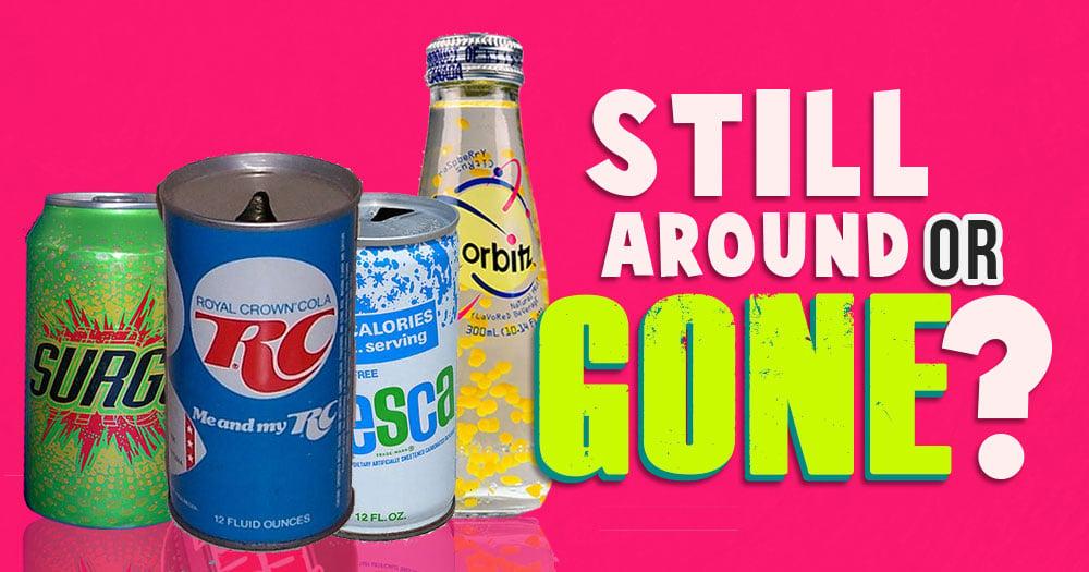 Are These Sodas Still Around Or Gone?