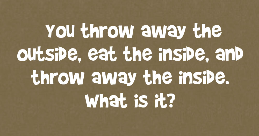 You Throw Away the Outside, Eat the Inside, and Throw Away the Inside