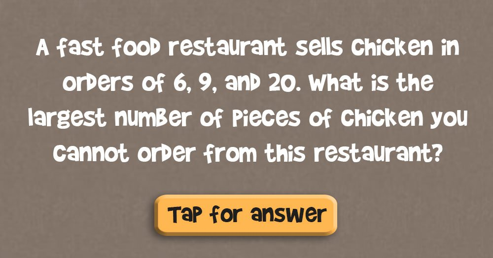 A Fast Food Restaurant Sells Chicken in Orders of 6, 9, and 20. What is the Largest Number of Pieces of Chicken you Cannot Order from this Restaurant?