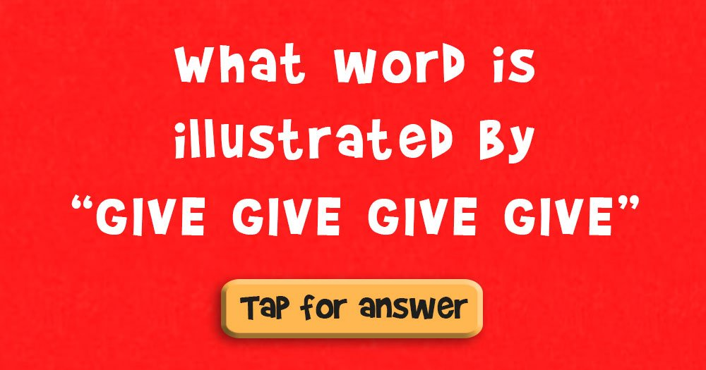 "What Word is Illustrated by ""Give Give Give Give""?"