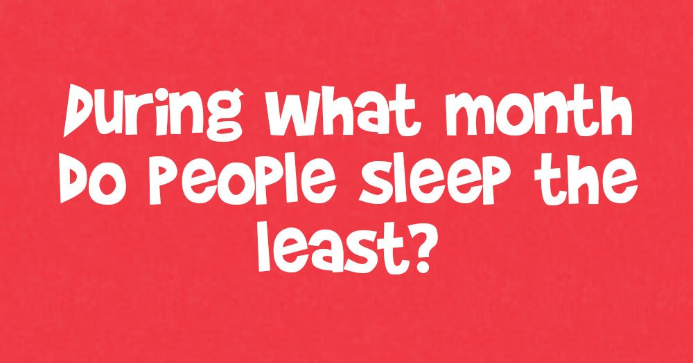 During What Month do People Sleep the Least?
