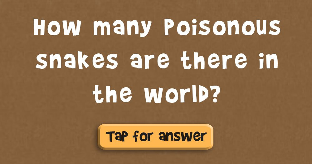 How Many Poisonous Snakes are there in the World?