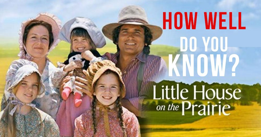 Little House on the Prairie Trivia – How Well Do You Know Do You Know The Show?