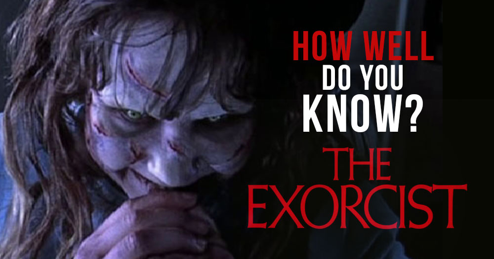 How Well do You Know the Exorcist?