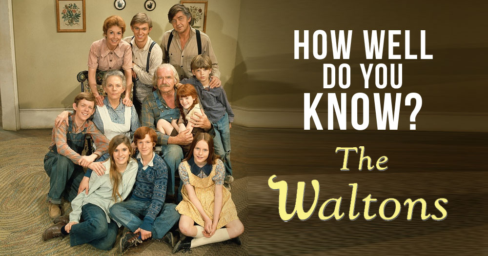 How Well Do You Know The Waltons?
