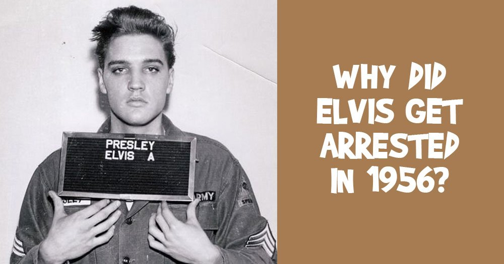 Why Was Elvis Arrested for in 1956?