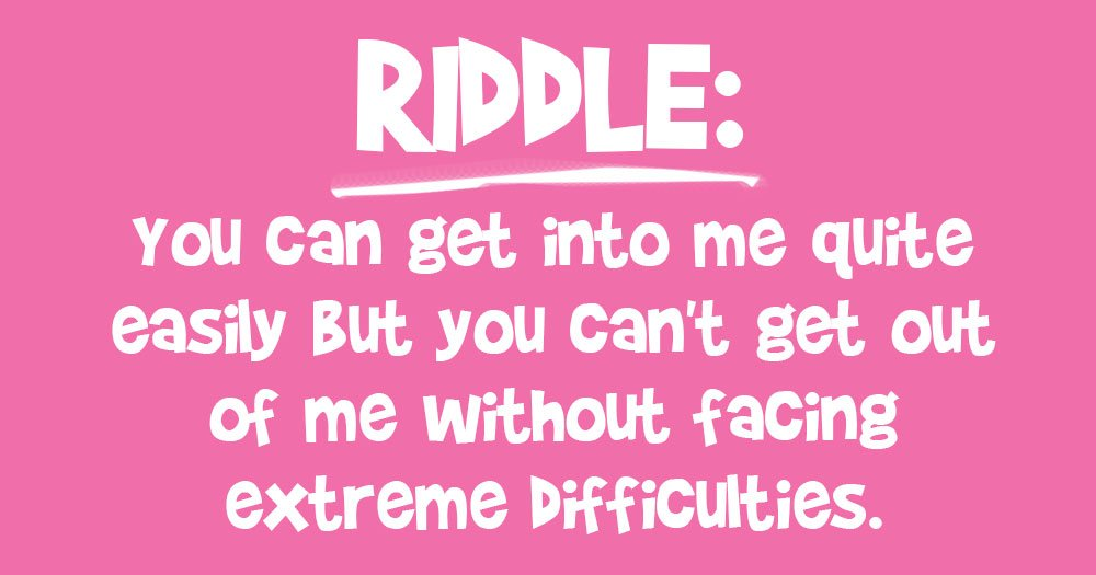 You Can Get into me Quite Easily but You Can't Get Out of me Without Facing Extreme Difficulties.