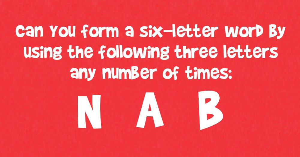 Form a Six-Letter Word by Using these Letters N A B (Any Number of Times)