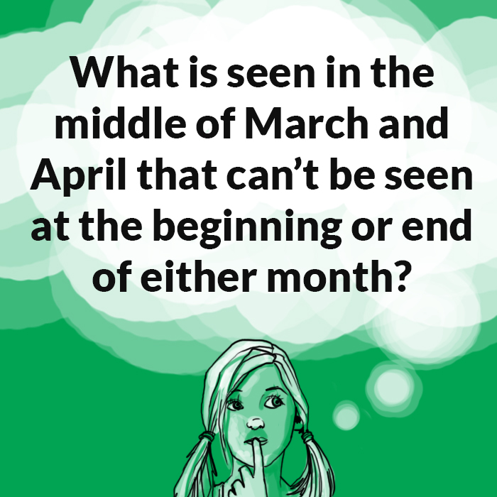 Seen in the Middle of March and April Riddle