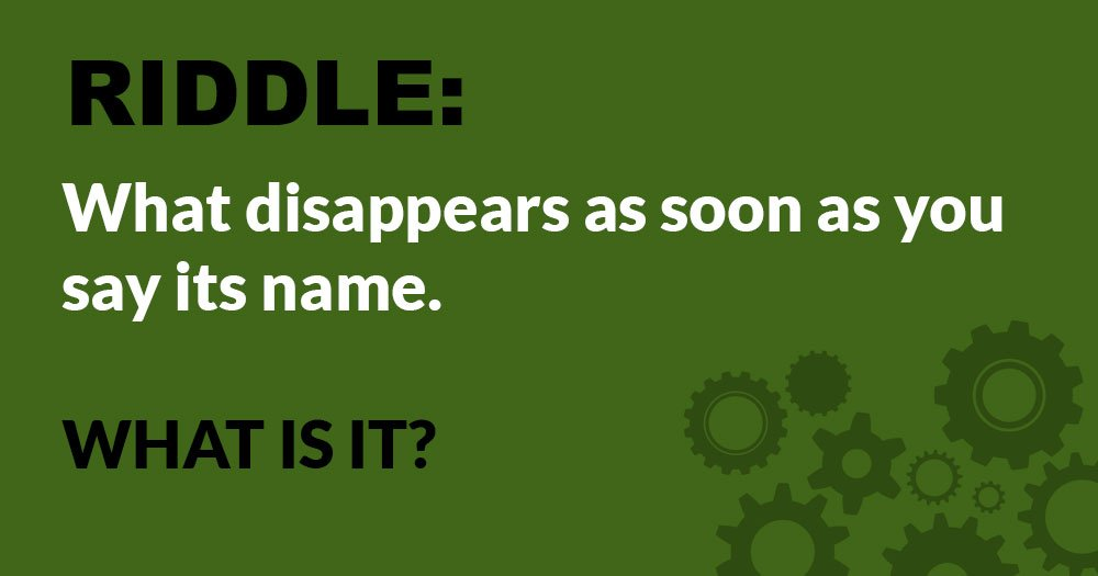 Riddle: What Disappears as Soon as You Say its Name? (With