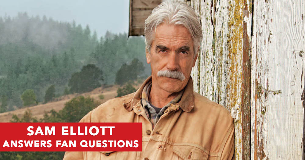 Sam Elliott Answers All The Questions We Want To Know!