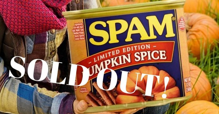 Pumpkin Spice SPAM Actually Sold Out In Hours And May Never Come Back