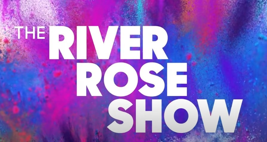 the river rose show