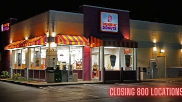 Dunkin is closing 800 locations in the United States