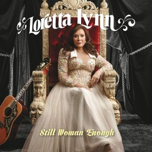 Loretta Lynn Still Woman Enough